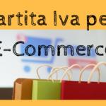 Partita Iva per E-Commerce: tutto quello che devi sapere